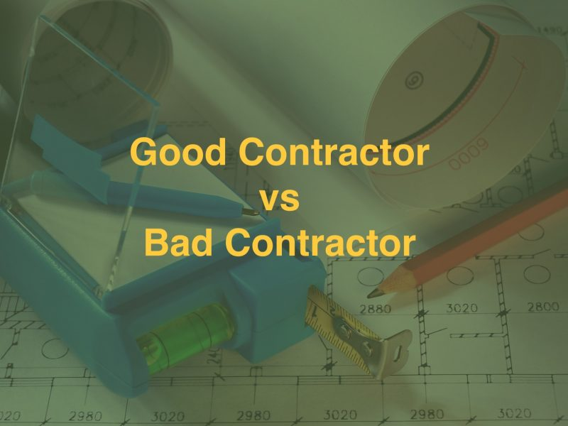 Good Contractor vs. Bad Contractor